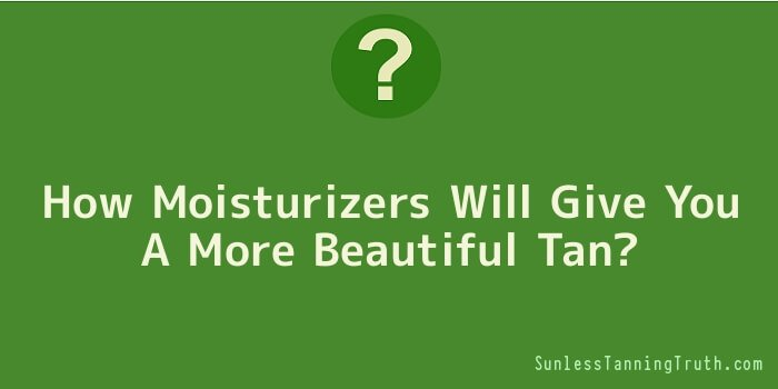 How Moisturizers Will Give You A More Beautiful Tan