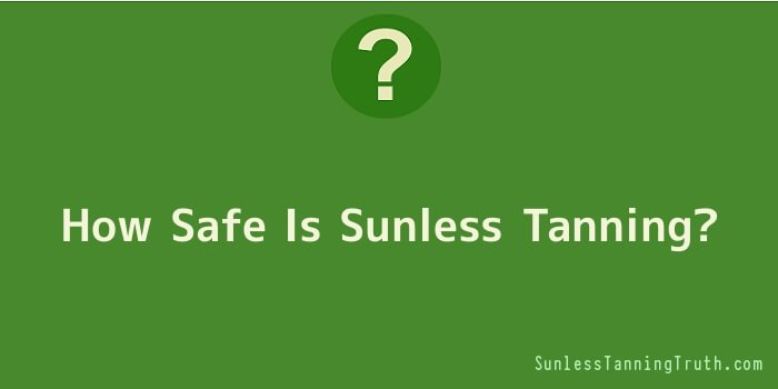How Safe Is Sunless Tanning