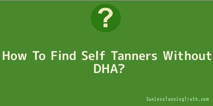How To Find Self Tanners Without DHA