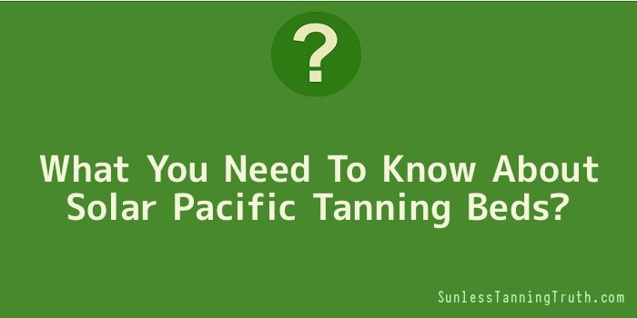 What You Need To Know About Solar Pacific Tanning Beds