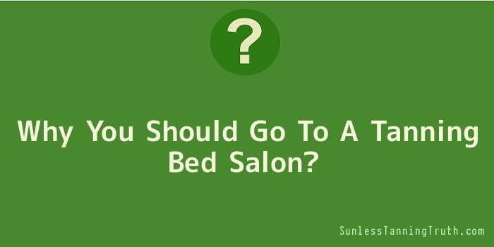 Why You Should Go To A Tanning Bed Salon